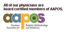 All of our physicians are board certified members of AAPOS.